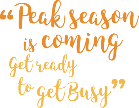 Peak Season is coming , get ready, get busy